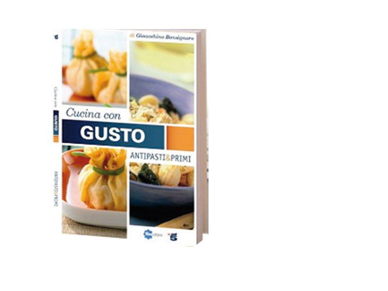 Cucina con gusto antipati e primi gulliver store il negozio online per i tuoi libri - Prevenire in cucina mangiando con gusto ...